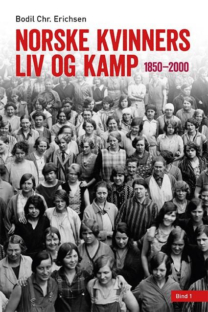 Bokomslag: Norske kvinners liv og kamp 1850-2000 Bind 1