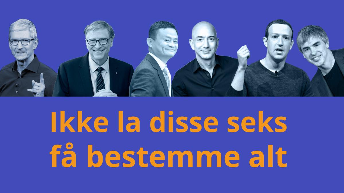 Bilde av Tim Cook, Bill Gates, Jack Ma, Jeff Bezos, Mark Zuckerberg og Larry Page. Tekst: Ikke la disse seks få bestemme alt