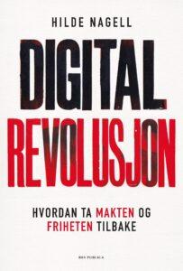 Bokforside: Hilde Nagell Digital revolusjon Hvordan ta makten og friheten tilbake