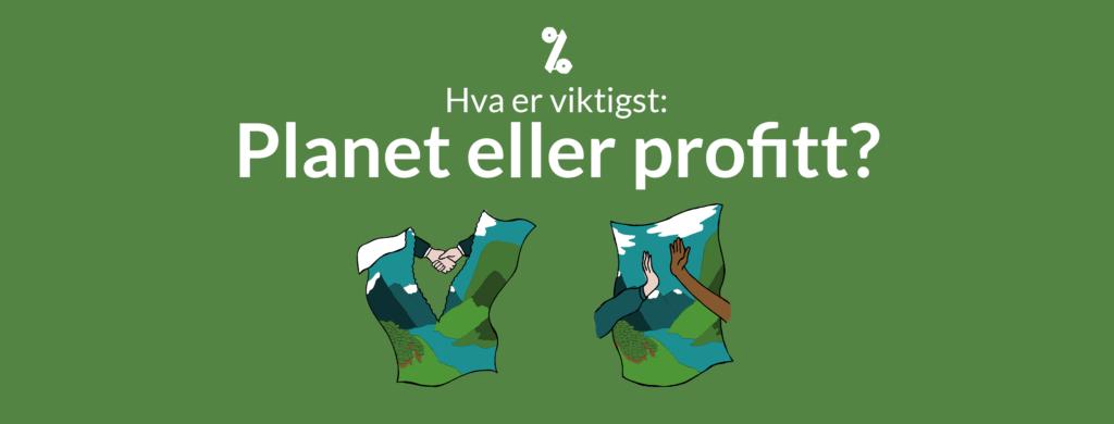 Hva er viktigst: Planet eller profitt